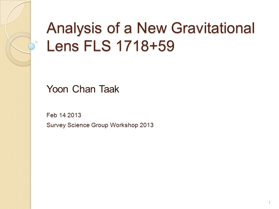 FLS 1718+59 G-lensing image in Spitzer First Look Survey Field z lens = 0.08 z source = 0.245 ◦ Closest source so far(?) RA = 17 h 18 m 17.6 s Dec = 59 d 31 m 46 s