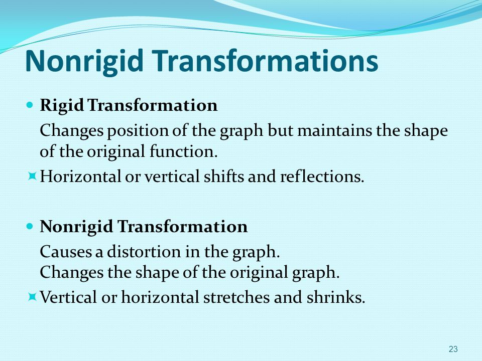 Nonrigid Transformations Rigid Transformation Changes position of the graph but maintains the shape of the original function.  Horizontal or vertical