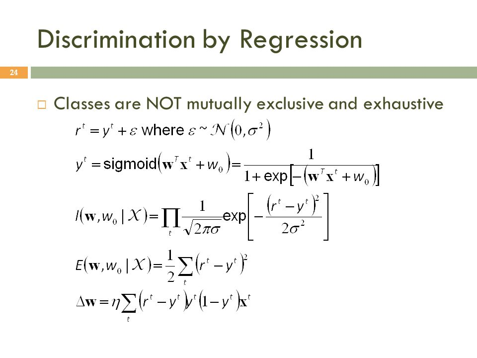 Discrimination by Regression 24  Classes are NOT mutually exclusive and exhaustive