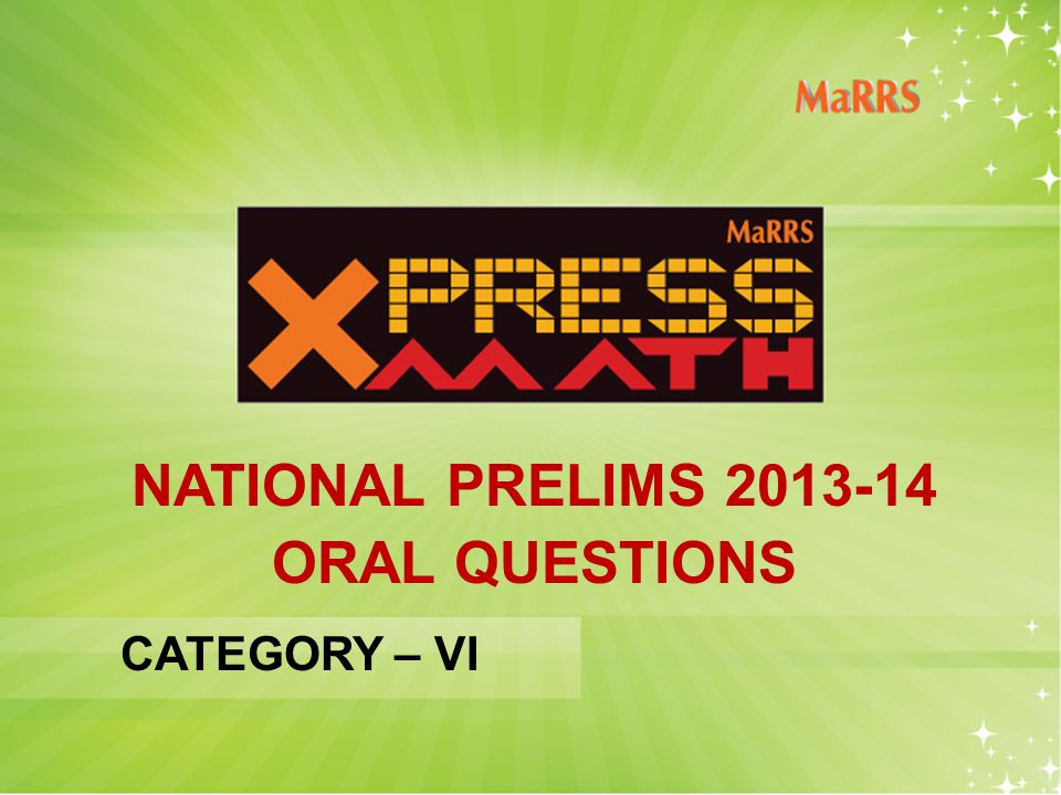 NATIONAL PRELIMS 2013-14 ORAL QUESTIONS CATEGORY – VI