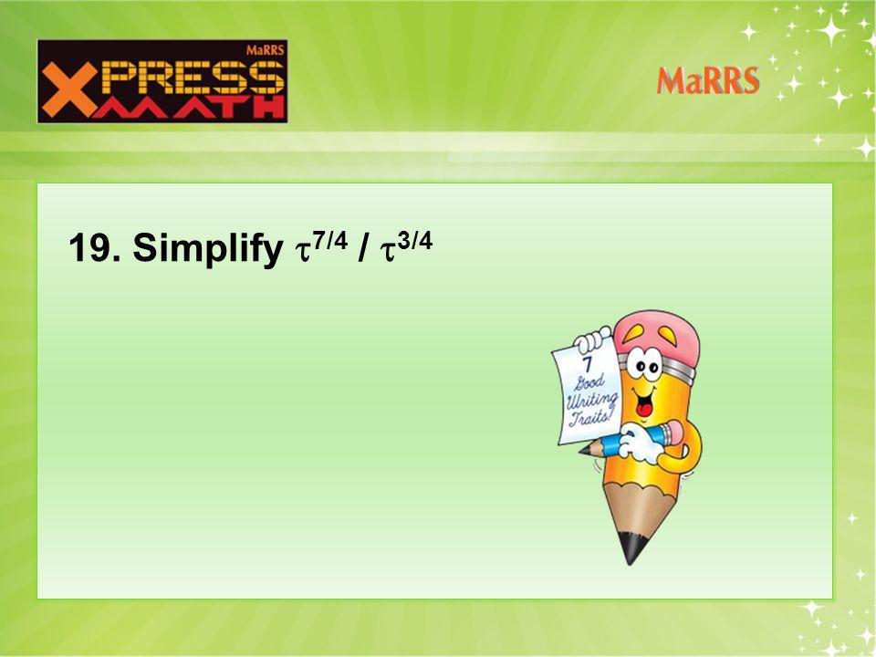 19. Simplify  7/4 /  3/4