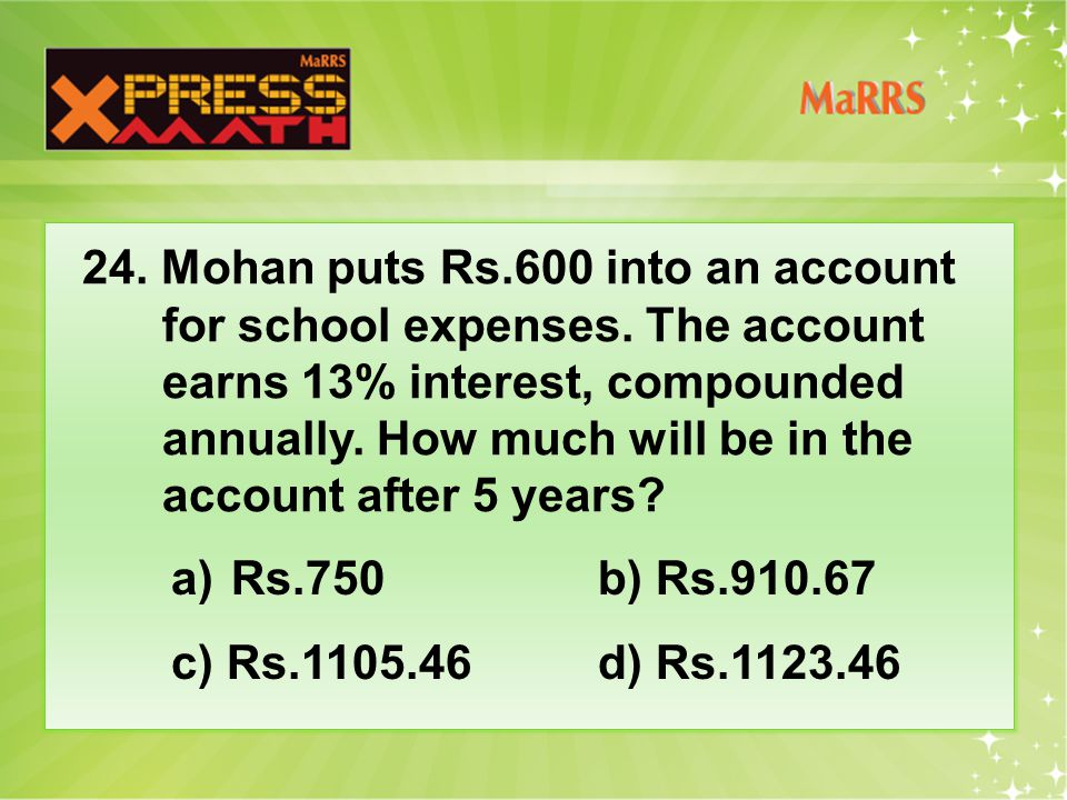 24. Mohan puts Rs.600 into an account for school expenses.