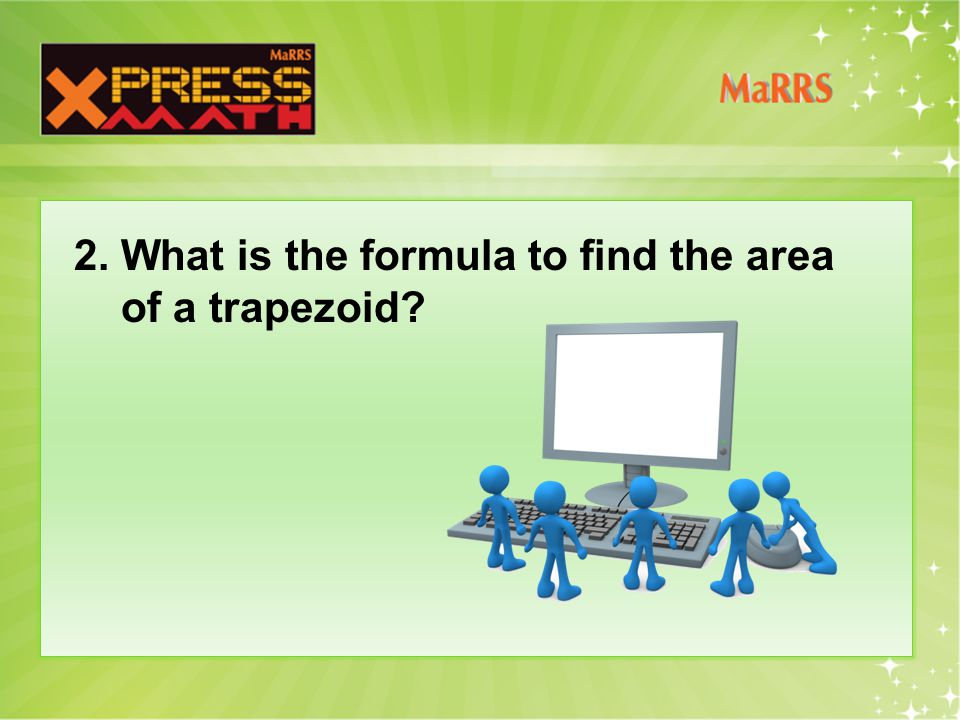 2. What is the formula to find the area of a trapezoid