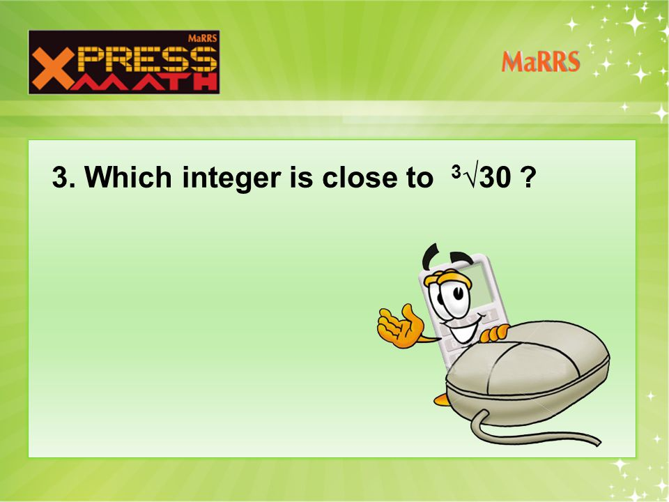 3. Which integer is close to 3 √30