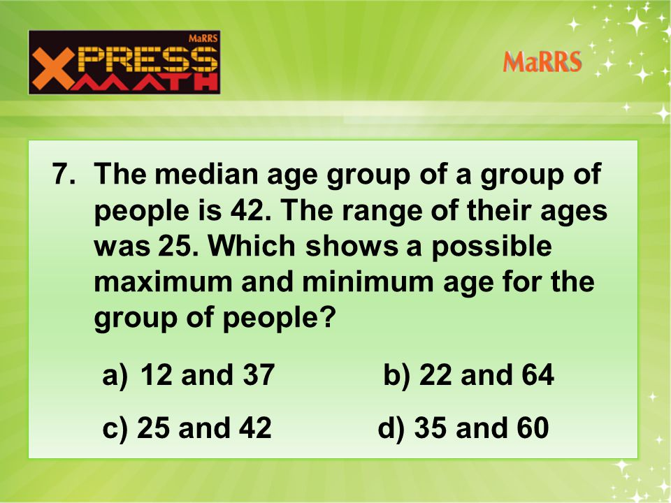 7. The median age group of a group of people is 42.