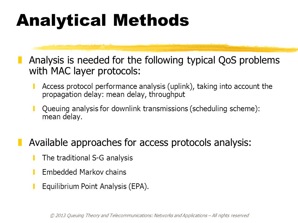 Analytical Methods zAnalysis is needed for the following typical QoS problems with MAC layer protocols: yAccess protocol performance analysis (uplink)