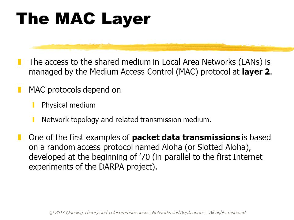 The MAC Layer zThe access to the shared medium in Local Area Networks (LANs) is managed by the Medium Access Control (MAC) protocol at layer 2. zMAC p