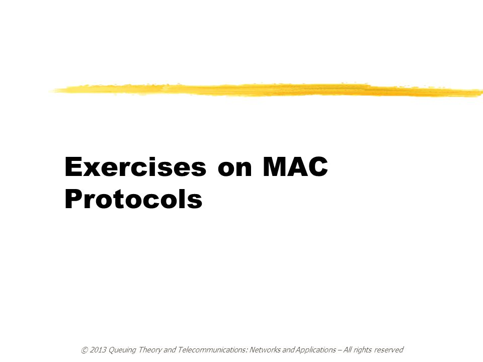 Exercises on MAC Protocols © 2013 Queuing Theory and Telecommunications: Networks and Applications – All rights reserved