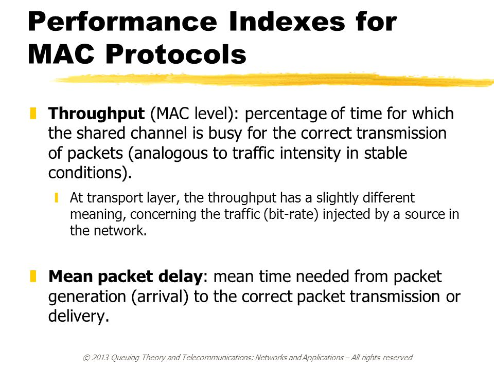 Performance Indexes for MAC Protocols zThroughput (MAC level): percentage of time for which the shared channel is busy for the correct transmission of