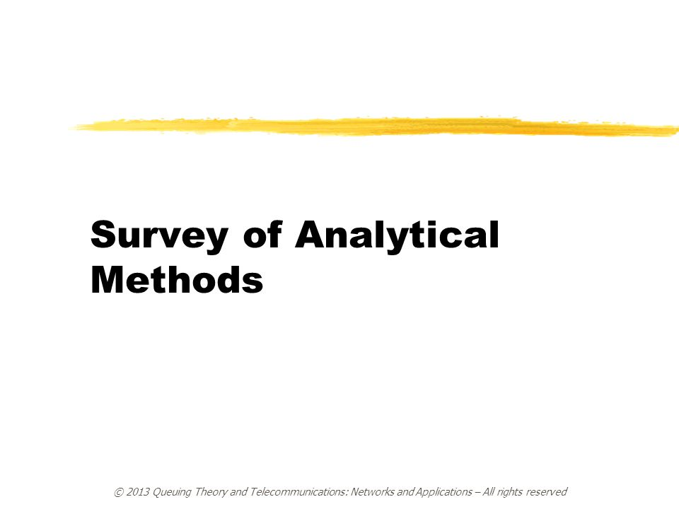 Survey of Analytical Methods © 2013 Queuing Theory and Telecommunications: Networks and Applications – All rights reserved