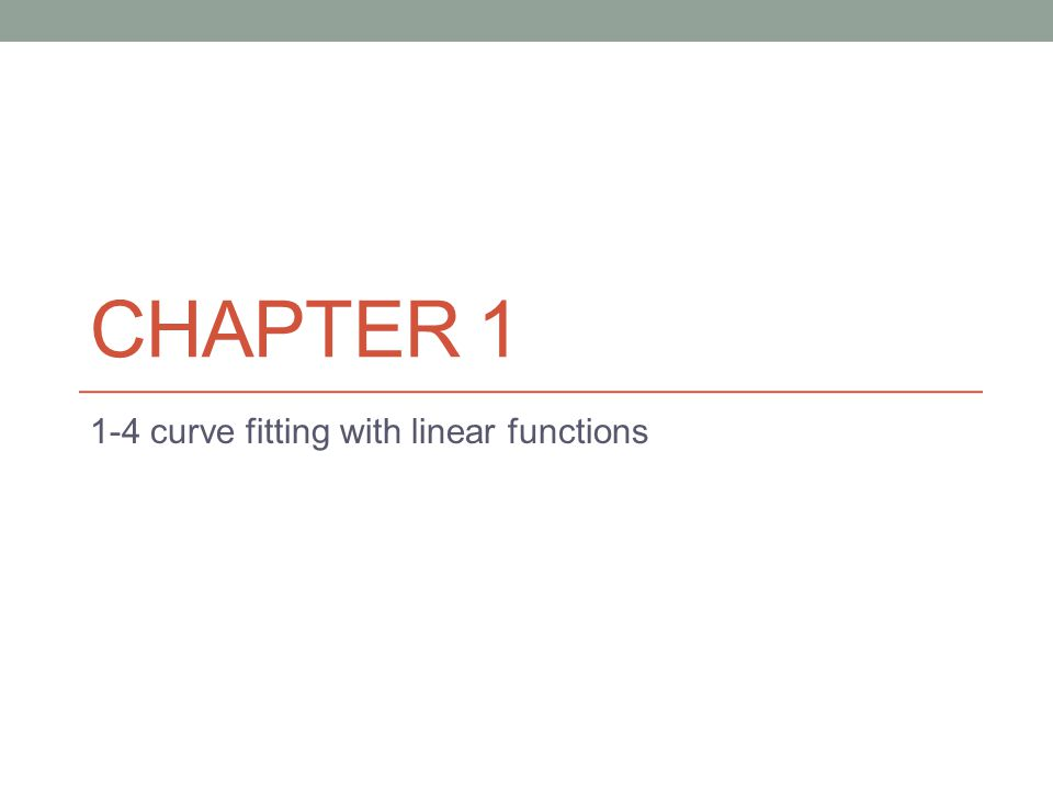 CHAPTER 1 1-4 curve fitting with linear functions