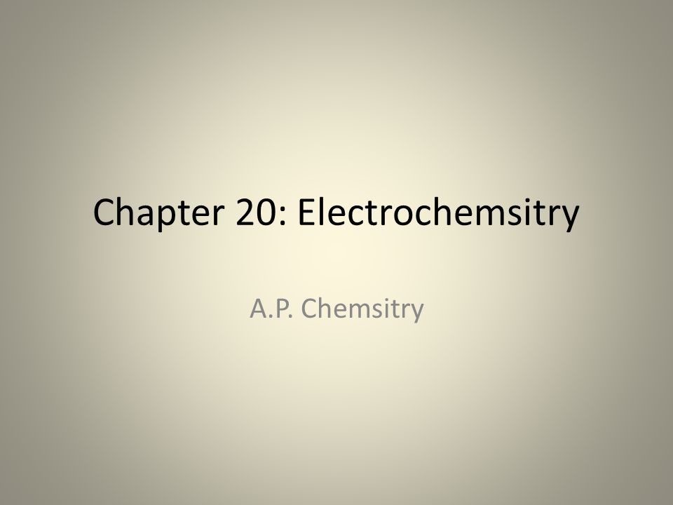 Chapter 20: Electrochemsitry A.P. Chemsitry