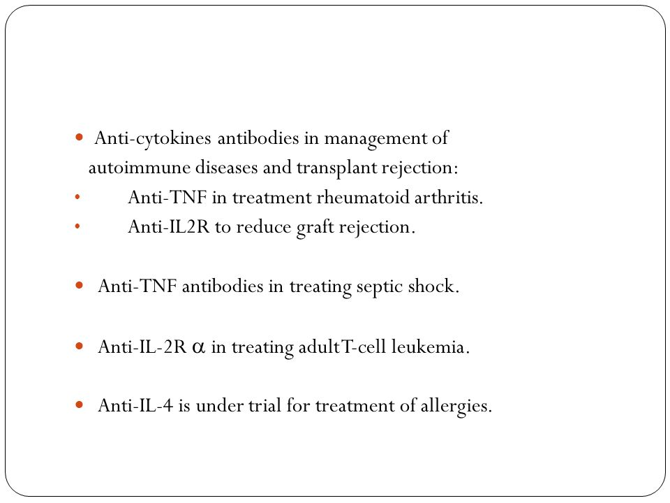 Anti-cytokines antibodies in management of autoimmune diseases and transplant rejection: Anti-TNF in treatment rheumatoid arthritis.