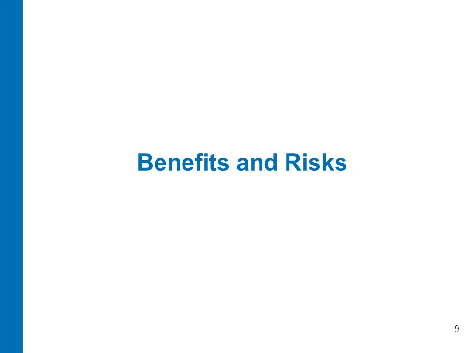 Benefits and Risks 9