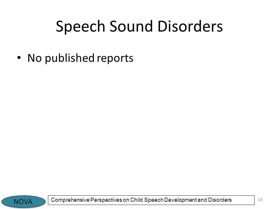 NOVA Comprehensive Perspectives on Child Speech Development and Disorders Speech Sound Disorders No published reports 14