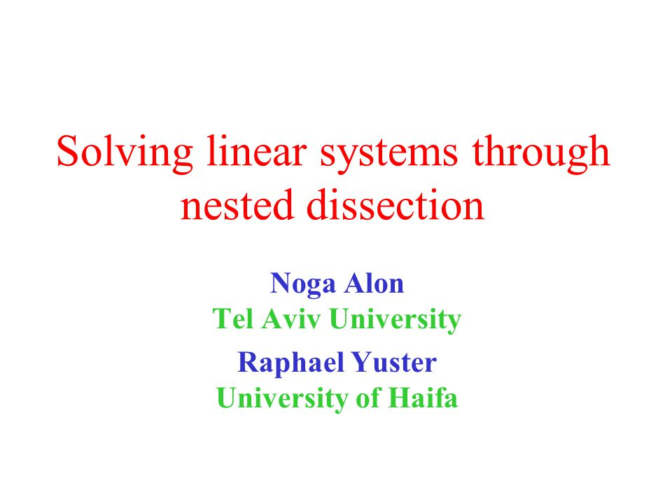 Solving linear systems through nested dissection Noga Alon Tel Aviv University Raphael Yuster University of Haifa