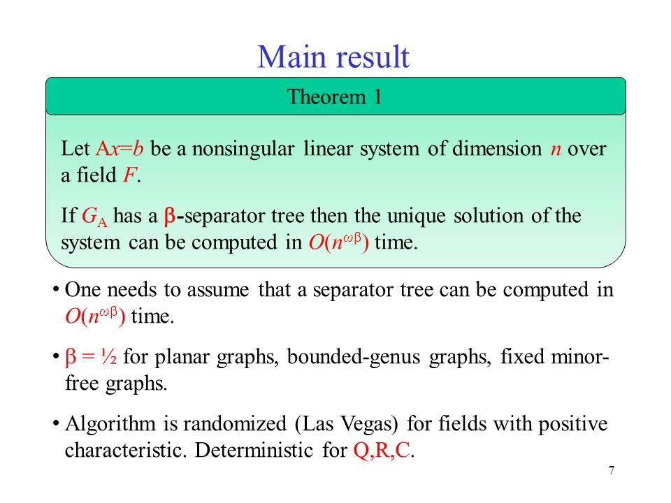 7 Main result One needs to assume that a separator tree can be computed in O(n ω  ) time.