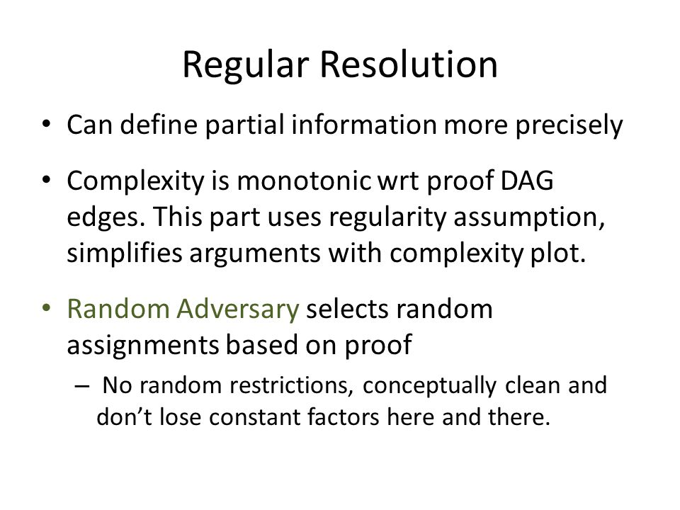 Regular Resolution Can define partial information more precisely Complexity is monotonic wrt proof DAG edges.