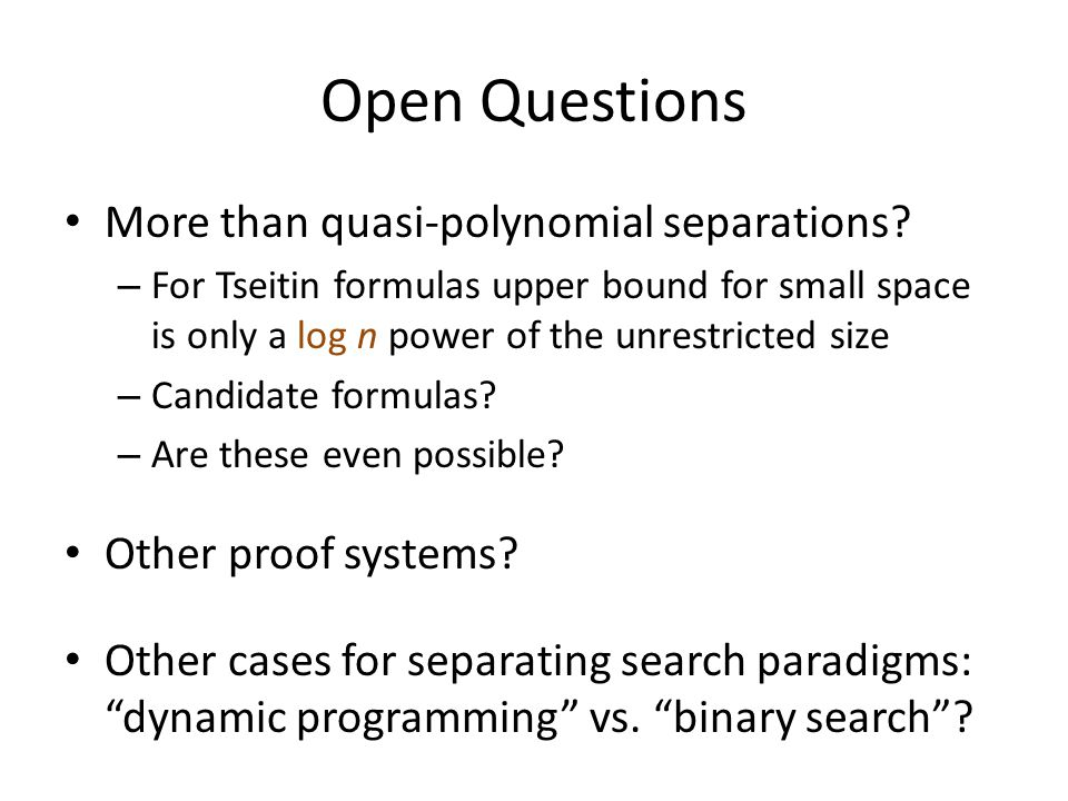 Open Questions More than quasi-polynomial separations.