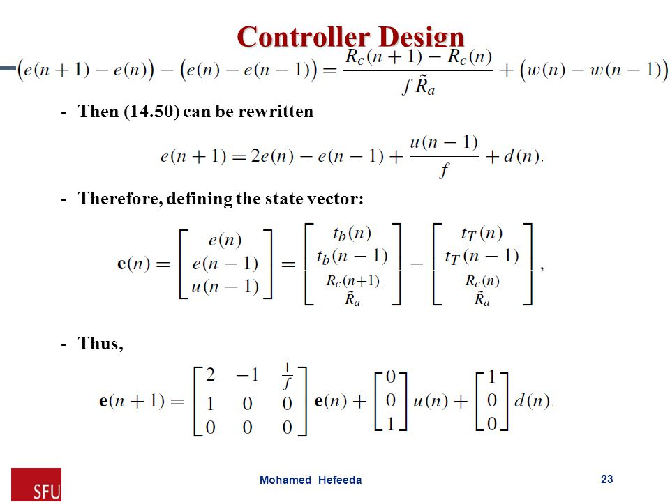 Mohamed Hefeeda Controller Design -Then (14.50) can be rewritten -Therefore, defining the state vector: -Thus, 23