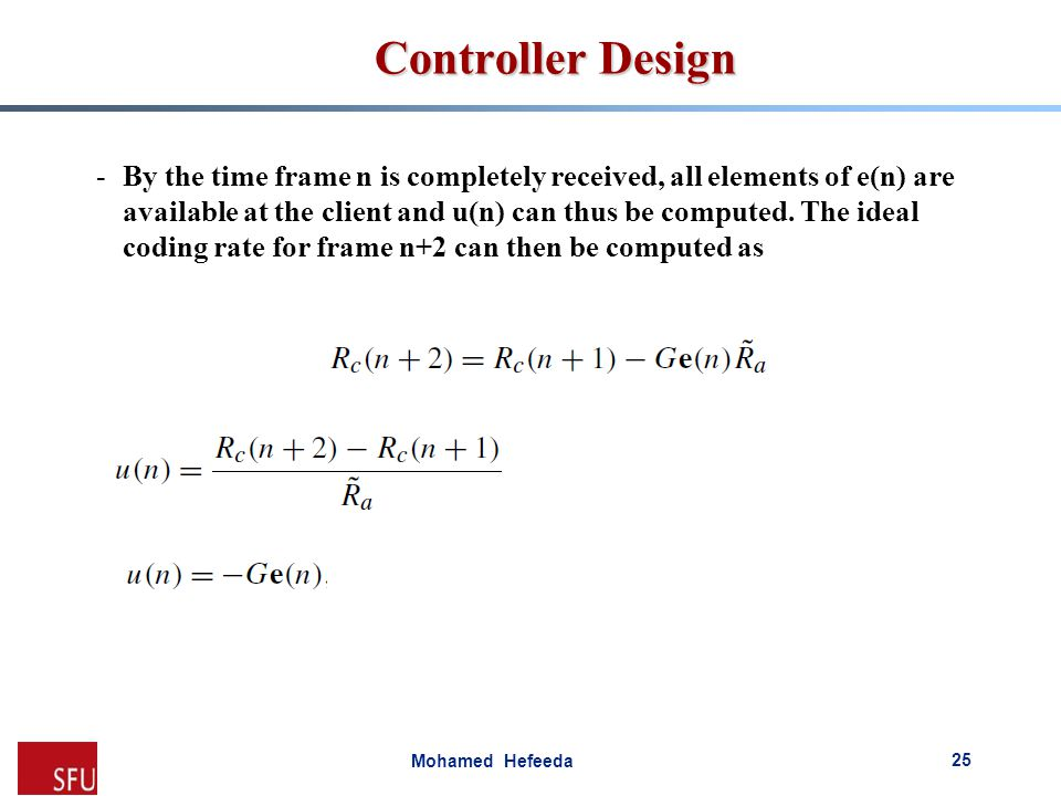 Mohamed Hefeeda Controller Design -By the time frame n is completely received, all elements of e(n) are available at the client and u(n) can thus be c