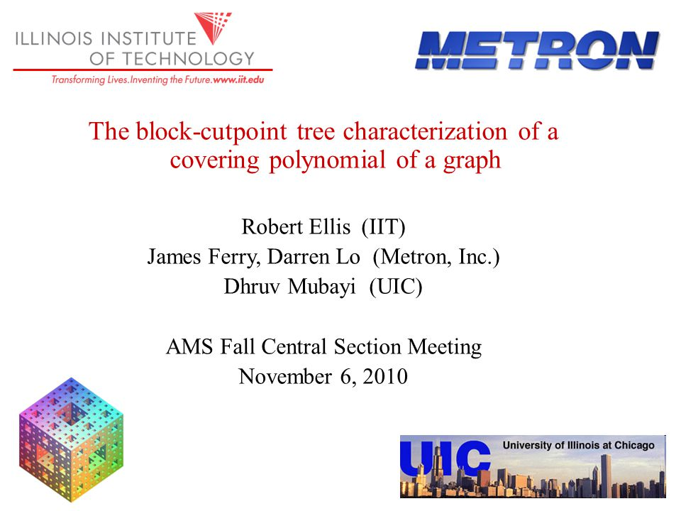 The block-cutpoint tree characterization of a covering polynomial of a graph Robert Ellis (IIT) James Ferry, Darren Lo (Metron, Inc.) Dhruv Mubayi (UIC) AMS Fall Central Section Meeting November 6, 2010 TexPoint fonts used in EMF.