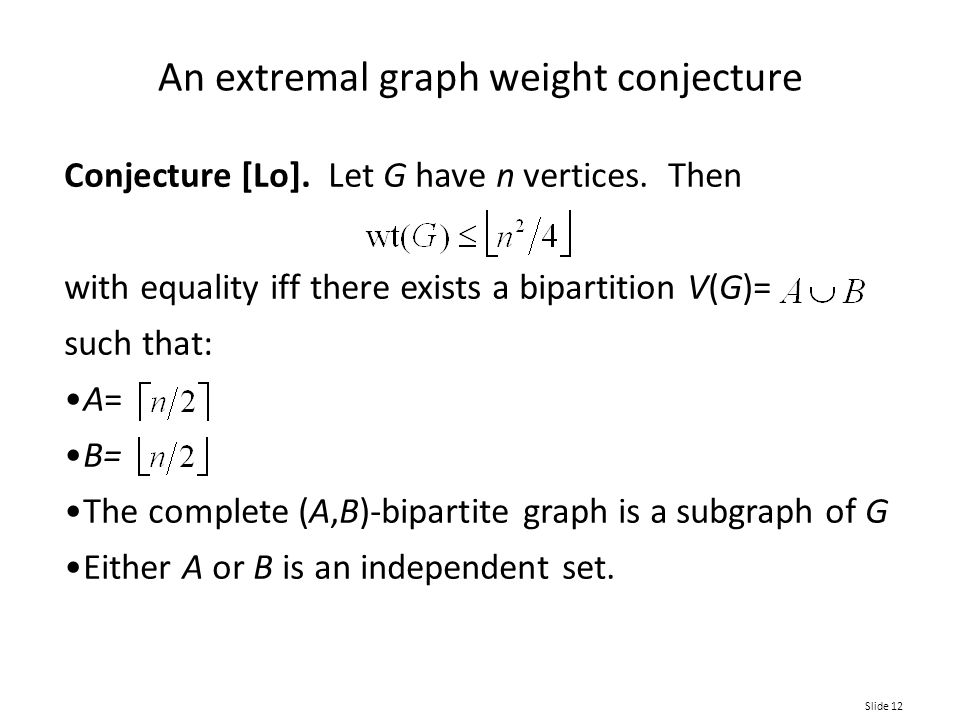 Slide 12 An extremal graph weight conjecture Conjecture [Lo].