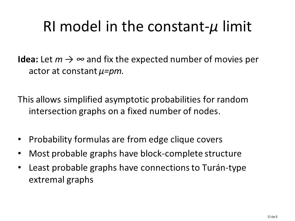 Slide 7 Edge clique covers Unipartite projection corresponds to an edge clique cover The projection-induced cover encodes collaboration structure Hidden collaboration perspective: Given  * (n,m,p) = G, we can infer which clique covers are most likely This reveals the most likely hidden collaboration structure that produced G Unipartite projection