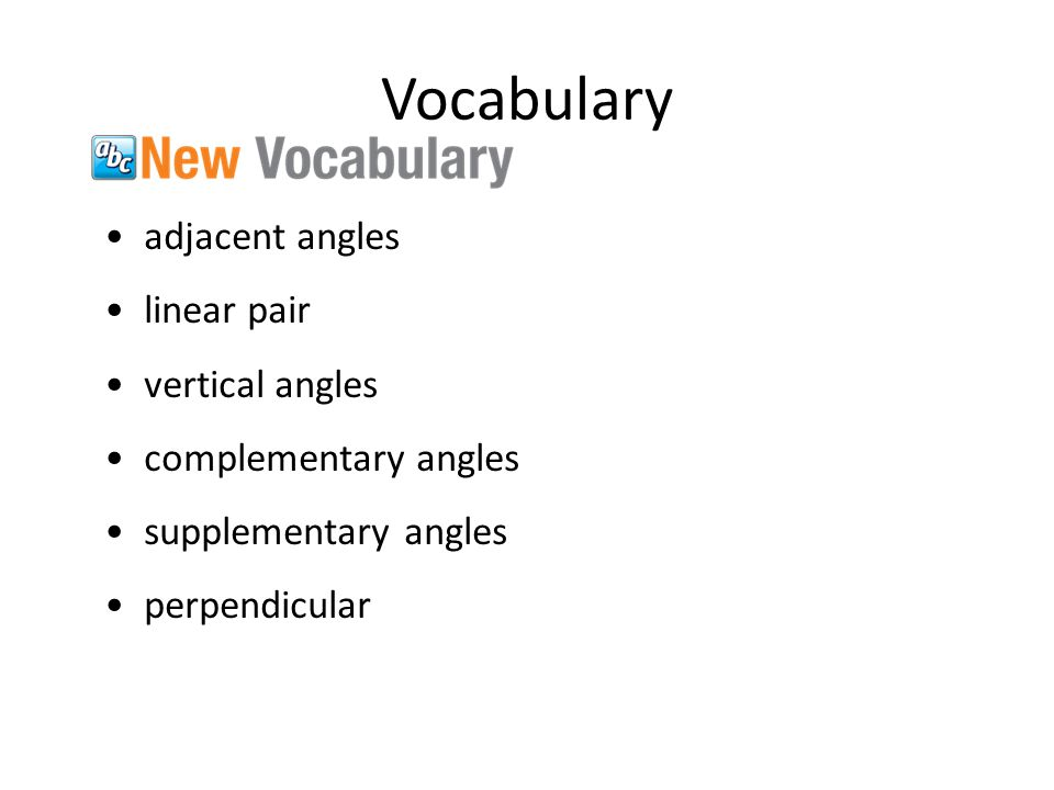 Vocabulary adjacent angles linear pair vertical angles complementary angles supplementary angles perpendicular