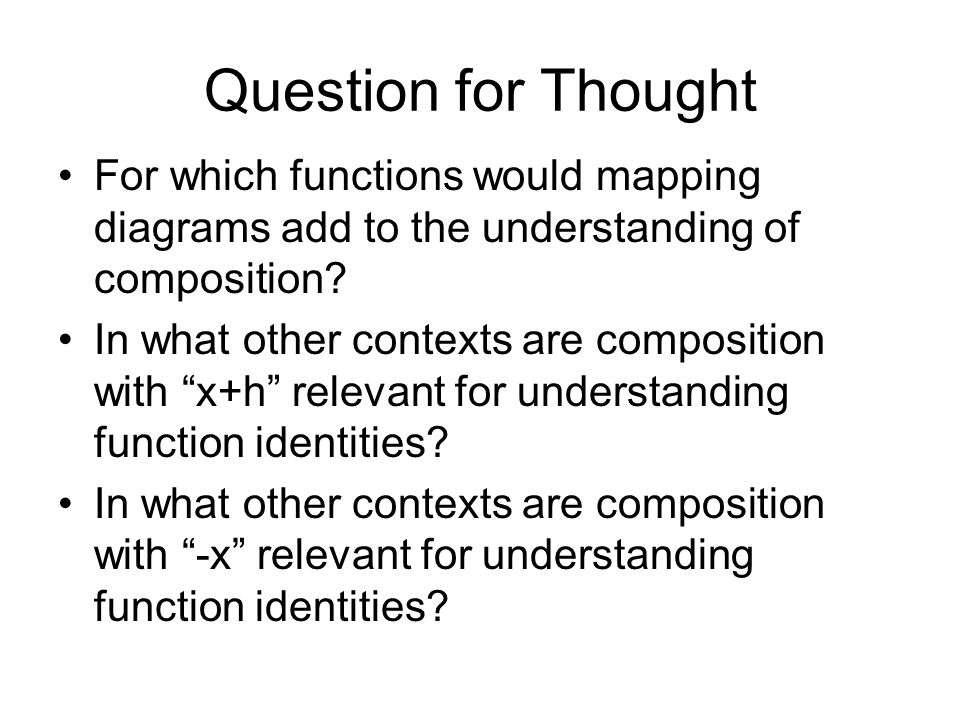 Question for Thought For which functions would mapping diagrams add to the understanding of composition.