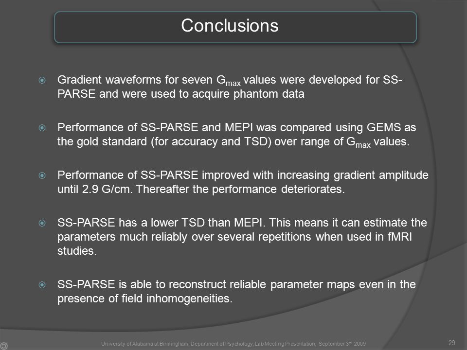 Conclusions  Gradient waveforms for seven G max values were developed for SS- PARSE and were used to acquire phantom data  Performance of SS-PARSE and MEPI was compared using GEMS as the gold standard (for accuracy and TSD) over range of G max values.