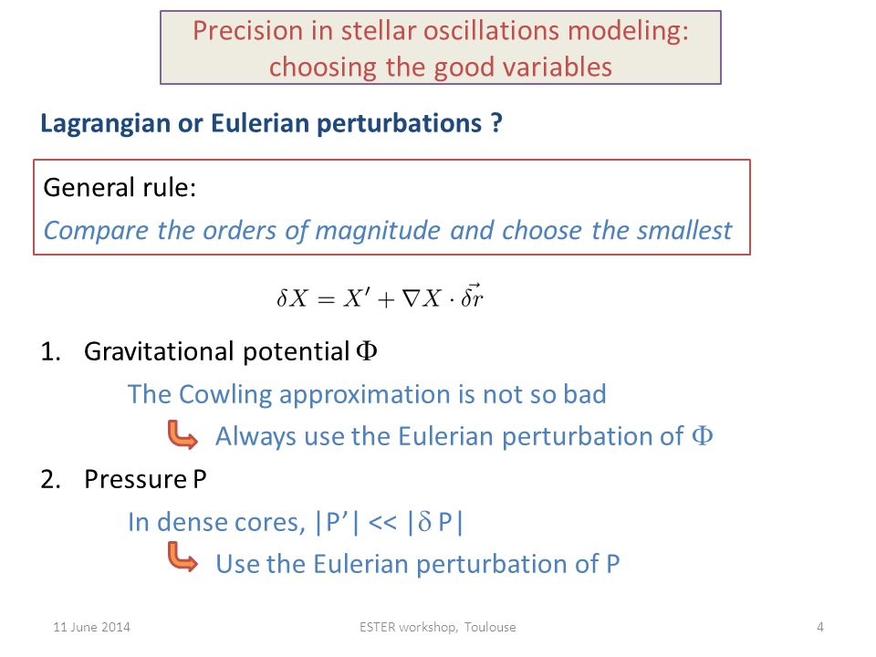 11 June 2014ESTER workshop, Toulouse Precision in stellar oscillations modeling: choosing the good variables Lagrangian or Eulerian perturbations .