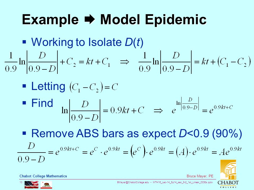 BMayer@ChabotCollege.edu MTH16_Lec-14_Sp14_sec_9-2_1st_Linear_ODEs.pptx 10 Bruce Mayer, PE Chabot College Mathematics Example  Model Epidemic  Working to Isolate D(t)  Letting  Find  Remove ABS bars as expect D<0.9 (90%)