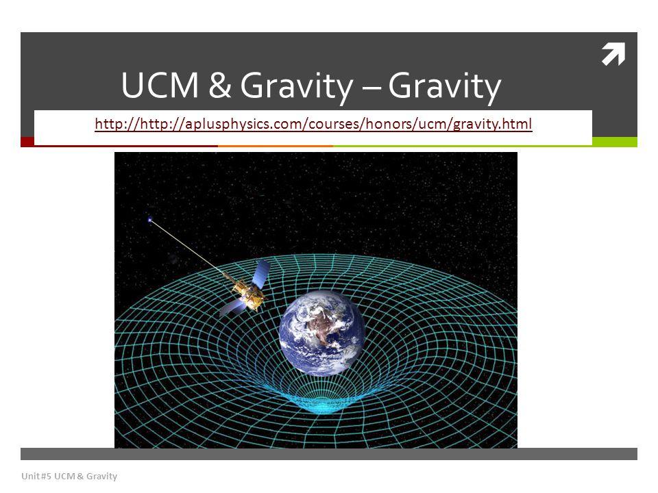 UCM & Gravity – Gravity http://http://aplusphysics.com/courses/honors/ucm/gravity.html Unit #5 UCM & Gravity