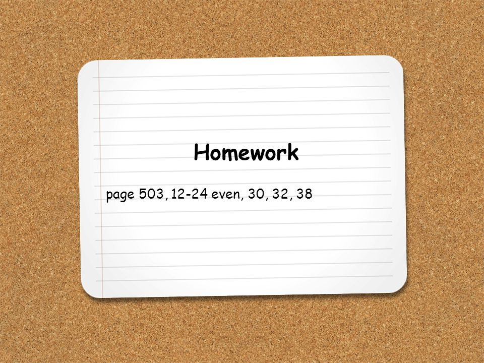 Homework page 503, 12-24 even, 30, 32, 38