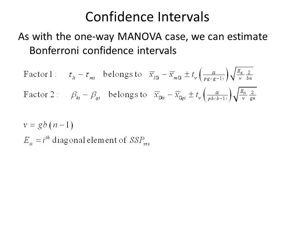 Confidence Intervals As with the one-way MANOVA case, we can estimate Bonferroni confidence intervals