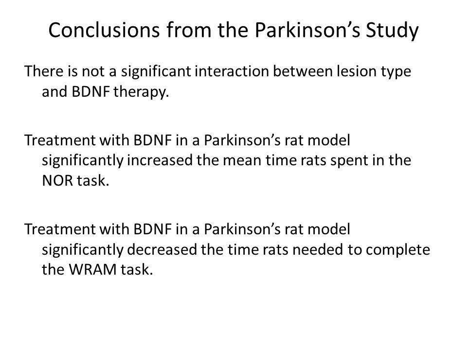 Conclusions from the Parkinson's Study There is not a significant interaction between lesion type and BDNF therapy.