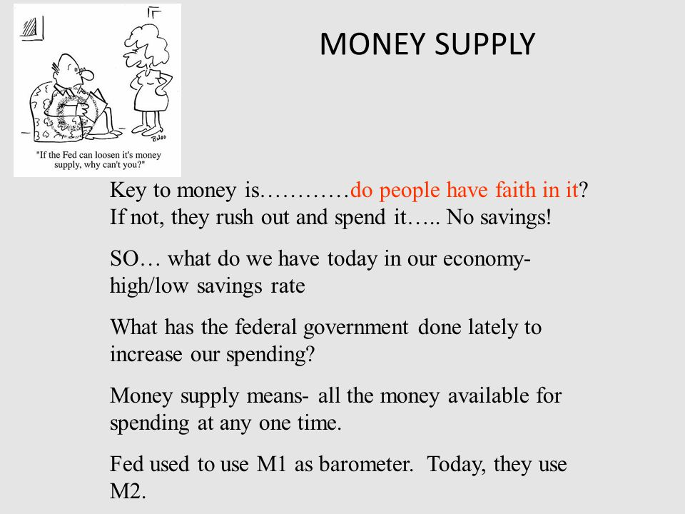 MONEY SUPPLY Key to money is…………do people have faith in it.
