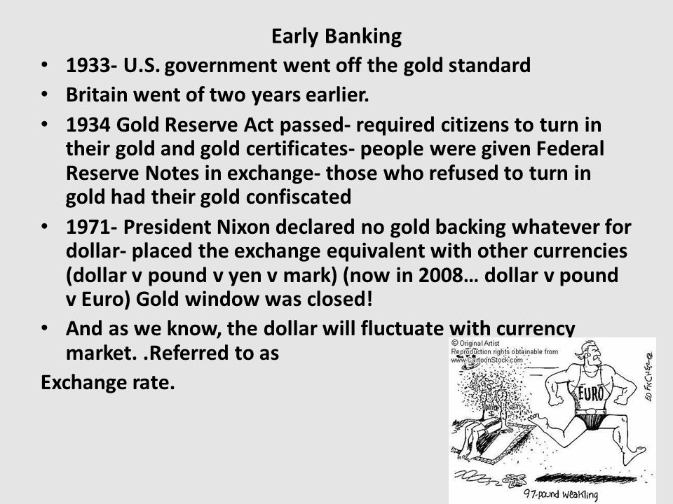 Early Banking 1933- U.S. government went off the gold standard Britain went of two years earlier.