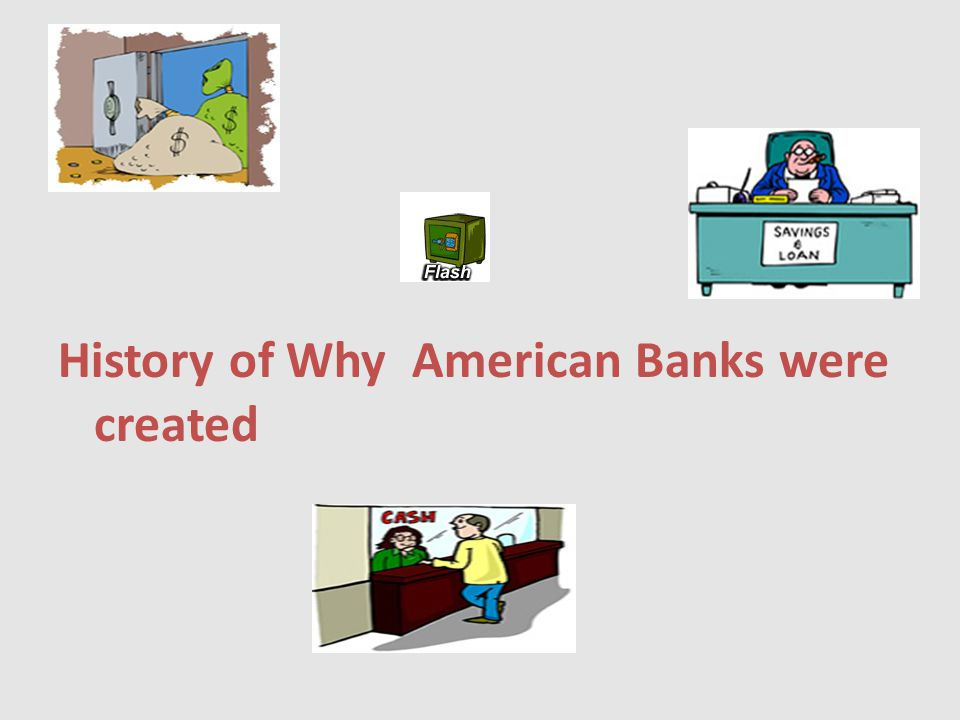 History of Why American Banks were created