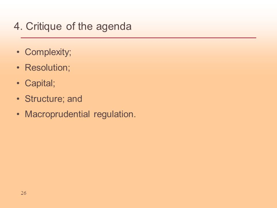 4. Critique of the agenda Complexity; Resolution; Capital; Structure; and Macroprudential regulation. 26