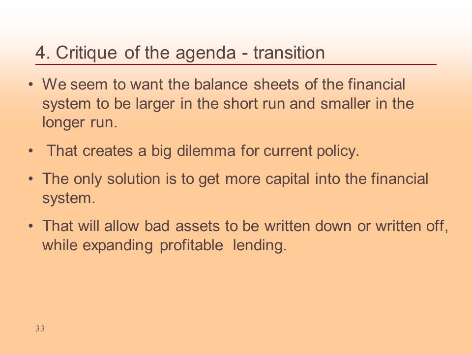 4. Critique of the agenda - transition We seem to want the balance sheets of the financial system to be larger in the short run and smaller in the lon