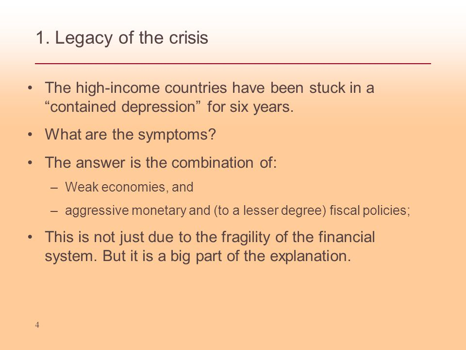"1. Legacy of the crisis The high-income countries have been stuck in a ""contained depression"" for six years. What are the symptoms? The answer is the"