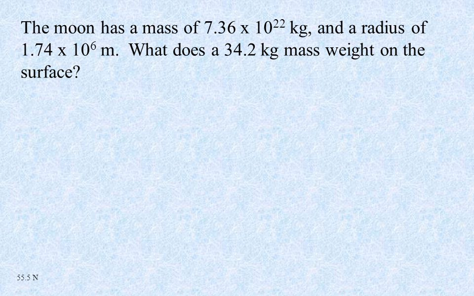 The moon has a mass of 7.36 x 10 22 kg, and a radius of 1.74 x 10 6 m.