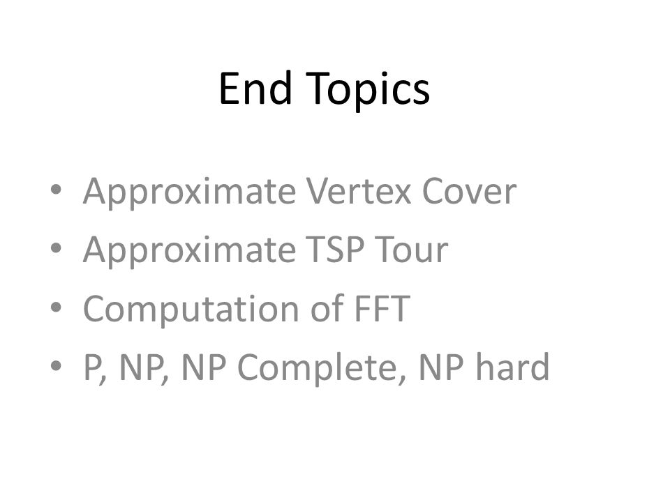 Approximate Vertex Cover The vertex-cover problem was defined and proven NP-complete.