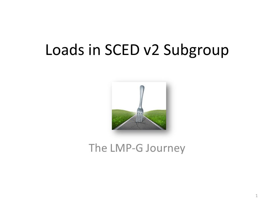 Loads in SCED v2 Subgroup The LMP-G Journey 1