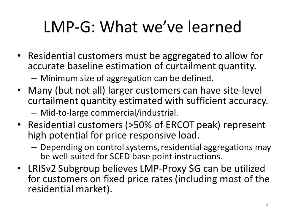 LMP-G: What we've learned Residential customers must be aggregated to allow for accurate baseline estimation of curtailment quantity. – Minimum size o