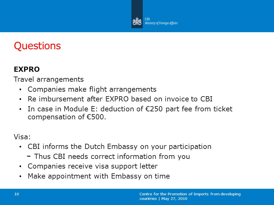 Questions EXPRO Travel arrangements Companies make flight arrangements Re imbursement after EXPRO based on invoice to CBI In case in Module E: deduction of €250 part fee from ticket compensation of €500.