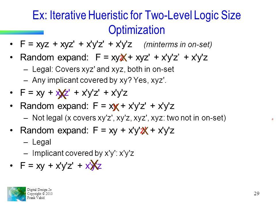 Digital Design 2e Copyright © 2010 Frank Vahid 29 Ex: Iterative Hueristic for Two-Level Logic Size Optimization F = xyz + xyz' + x'y'z' + x'y'z (minte