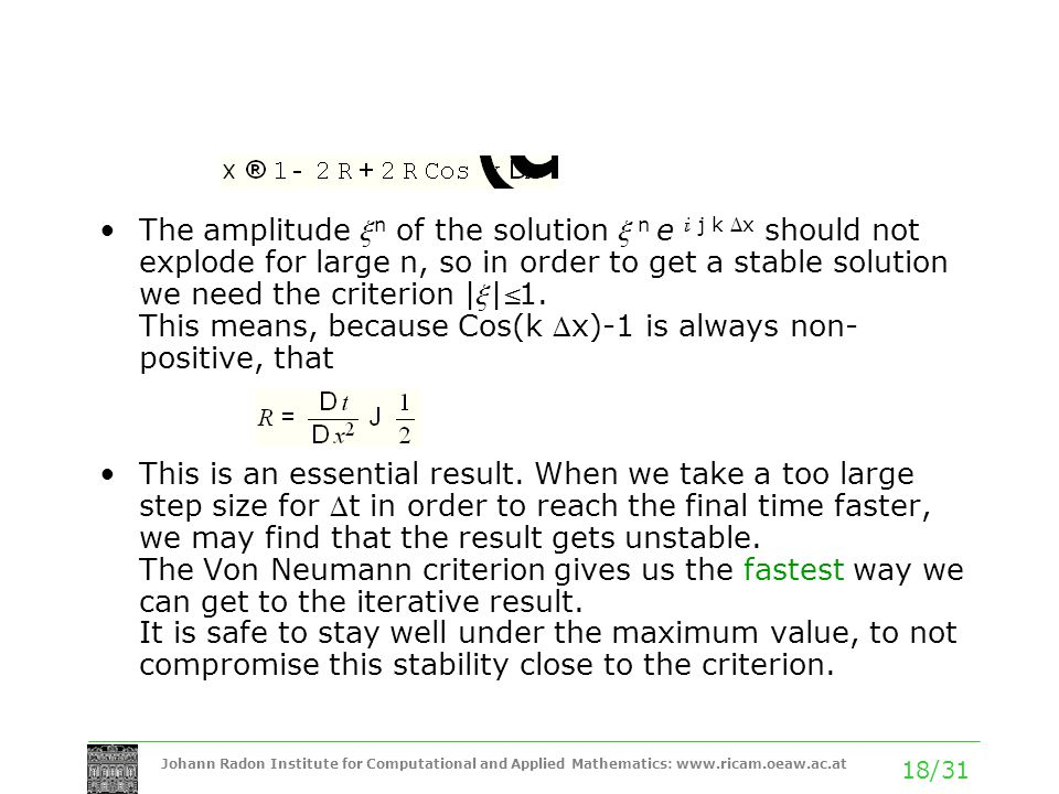 Johann Radon Institute for Computational and Applied Mathematics: www.ricam.oeaw.ac.at 18/31 The amplitude x n of the solution x n e  j k D x should not explode for large n, so in order to get a stable solution we need the criterion | x | £ 1.